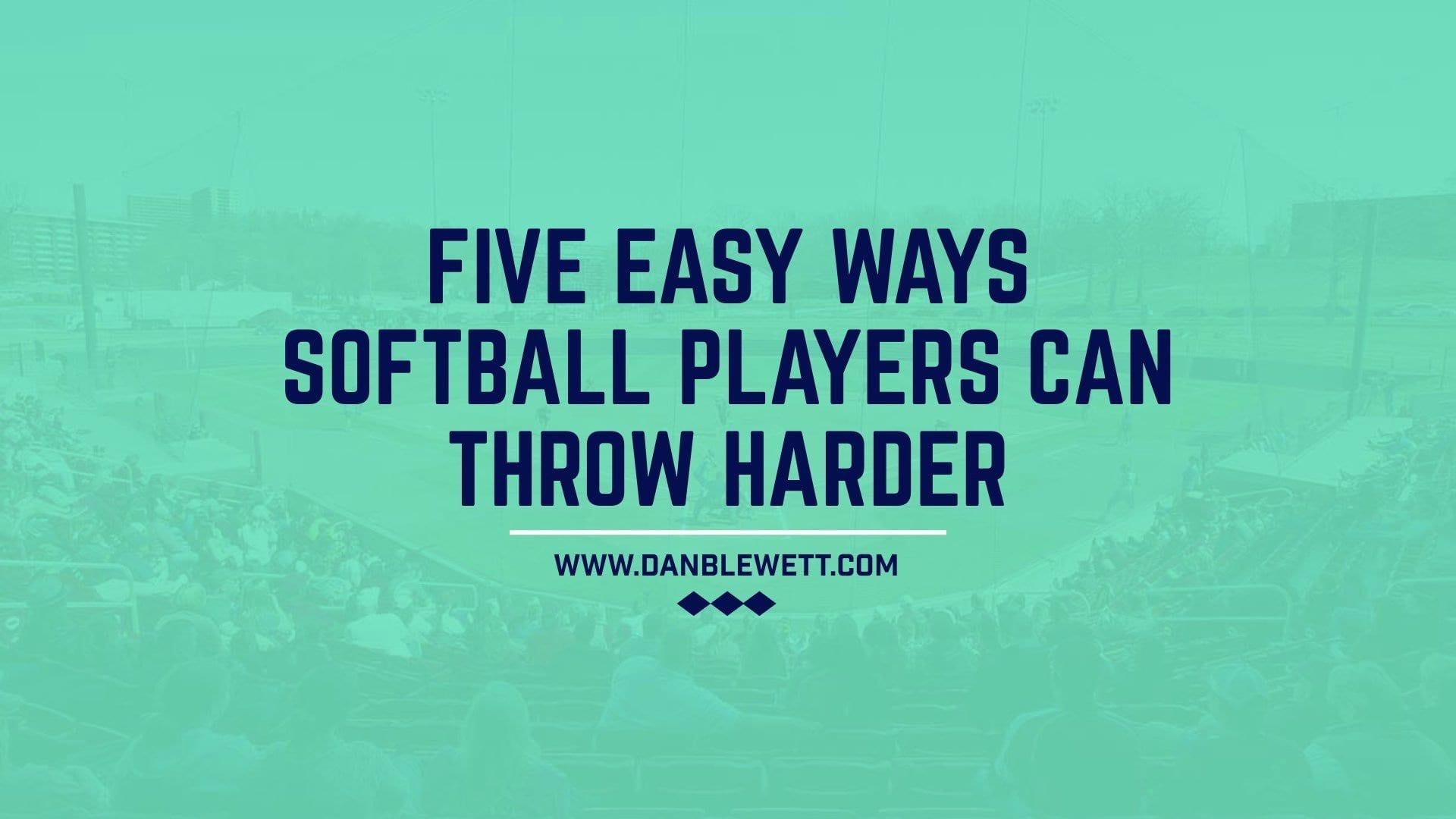 5 Easy Ways Softball Players Can Throw Harder - Coach Dan